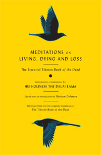 Meditations on Living, Dying, and Loss - The Essential Tibetan Book of the Dead